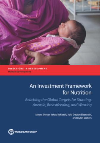 An Investment Framework for Nutrition : Reaching the Global Targets for Stunting, Anemia, Breastfeeding, and Wasting