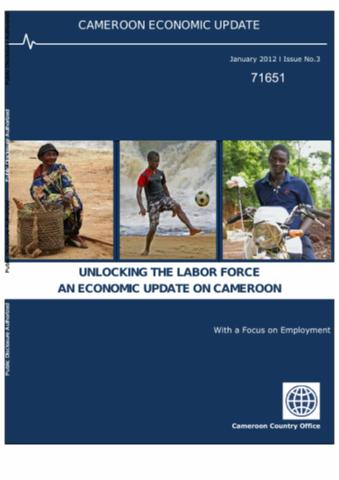 Cameroon Economic Update, January 2012 : Unlocking the Labor Force, An Economic Update on ...