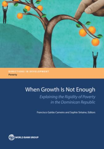 When Growth Is Not Enough Explaining the Rigidity of Poverty in the Dominican Republic Directions in Development