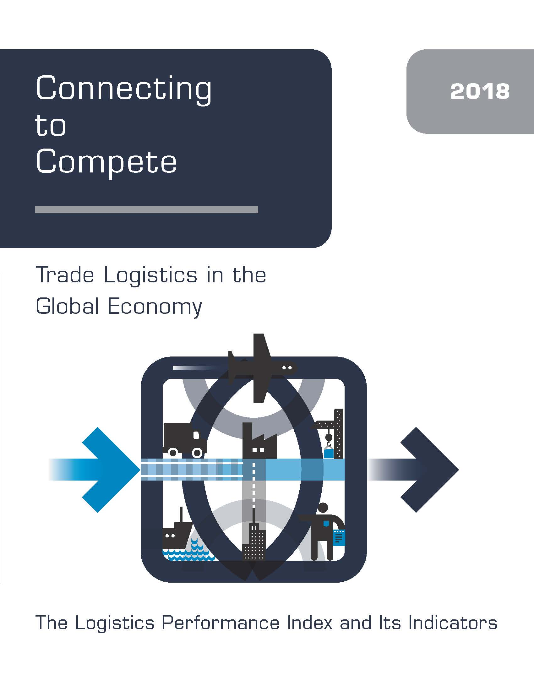 Connecting to Compete 2018 : Trade Logistics in the Global