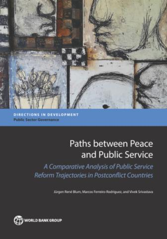 Paths Between Peace And Public Service A Comparative Analysis Of Public Service Reform Trajectories In Postconflict Countries