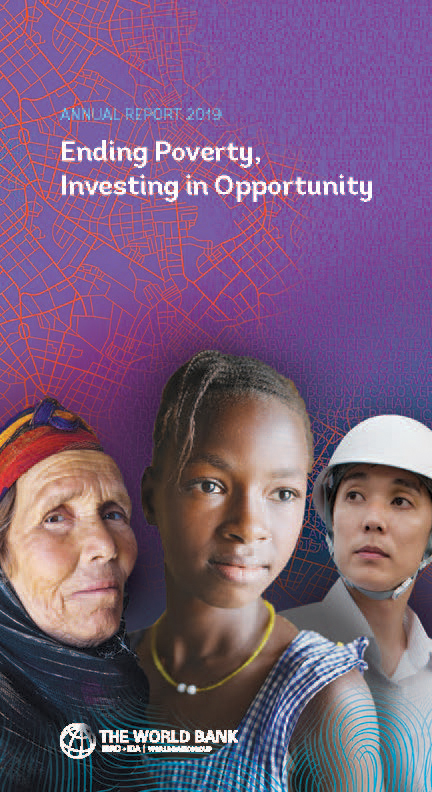 The World Bank Annual Report 2019 : Ending Poverty, Investing in Opportunity