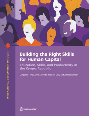 Building the Right Skills for Human Capital : Education, Skills, and Productivity in the Kyrgyz Republic