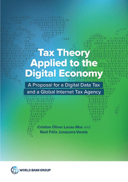 Tax Theory Applied to the Digital Economy: A Proposal for a Digital Data Tax and a Global Internet Tax Agency